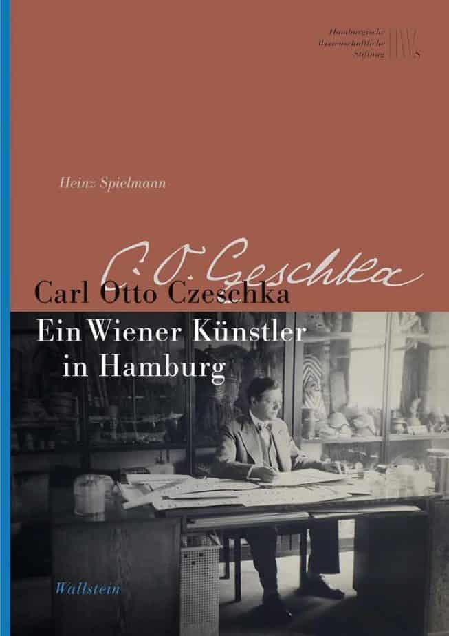 Heinz Spielmann: Carl Otto Czeschka – Ein Wiener Künstler in Hamburg